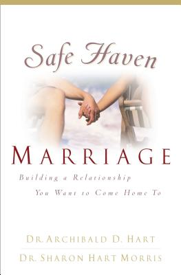 Safe Haven Marriage - Hart, Archibald D, Dr., and Morris, Sharon Hart, Dr., and May, Sharon (Hart) Morris