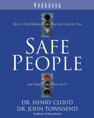 Safe People Workbook: How to Find Relationships That Are Good for You and Avoid Those That Aren't - Cloud, Henry, Dr., and Townsend, John, Dr.