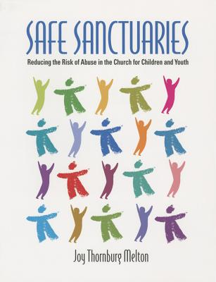 Safe Sanctuaries: Reducing the Risk of Abuse in the Church for Children and Youth - Melton Joy T (Joy Thornburg)
