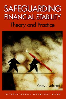 Safeguarding Financial Stability: Theory and Practice - Schinasi, Garry J