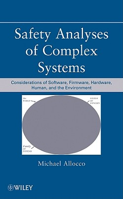 Safety Analyses of Complex Systems: Considerations of Software, Firmware, Hardware, Human, and the Environment - Allocco, Michael