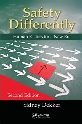 Safety Differently: Human Factors for a New Era, Second Edition - Dekker, Sidney