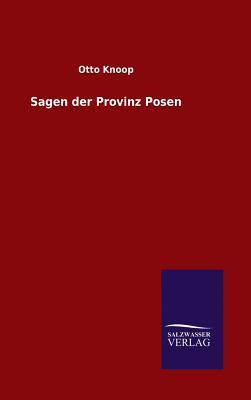 Sagen Der Provinz Posen - Knoop, Otto