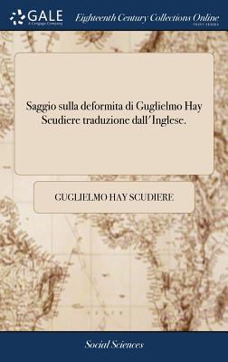 Saggio Sulla Deformita Di Guglielmo Hay Scudiere Traduzione Dall'inglese. - Scudiere, Guglielmo Hay