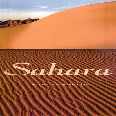Sahara - Novaresio, Paolo (Text by), and Guadalupi, Gianni (Introduction by), and Baldizzone, Gianni (Photographer)