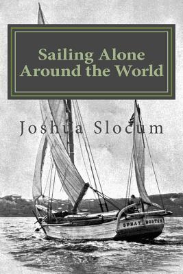 Sailing Alone Around the World - Slocum, Joshua, Captain