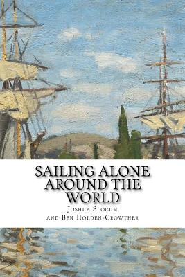 Sailing Alone Around the World - Slocum, Joshua, Captain, and Holden-Crowther, Ben (Editor)