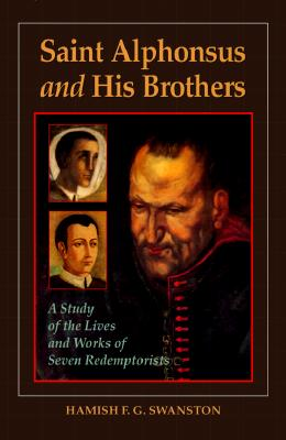 Saint Alphonsus and His Brothers: A Study of the Lives and Works of Seven Redemptorists - Swanston, Hamish