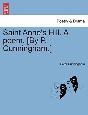 Saint Anne's Hill. a Poem. [By P. Cunningham.] - Cunningham, Peter