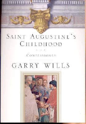 Saint Augustine's Childhood: Confessiones Book One - Saint Augustine of Hippo, and Augustine, Of Hippo, and Augustine of Hippo