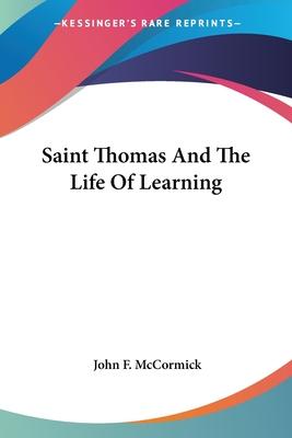 Saint Thomas and the Life of Learning - McCormick, John F