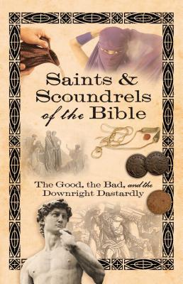 Saints & Scoundrels of the Bible: The Good, the Bad, and the Downright Dastardly - Taylor, Linda Chaffee, and Fielding, Carol Chaffee, and Richards, Drenda Thomas