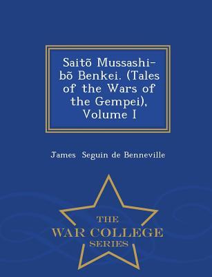 Saito Mussashi-Bo Benkei. (Tales of the Wars of the Gempei), Volume I - War College Series - Seguin De Benneville, James