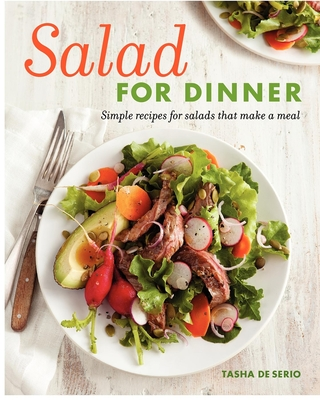 Salad for Dinner: Simple Recipes for Salads That Make a Meal - Sario, Tasha De