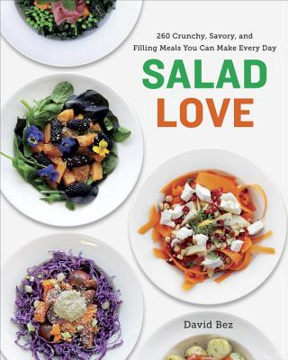 Salad Love: Crunchy, Savory, and Filling Meals You Can Make Every Day - Bez, David