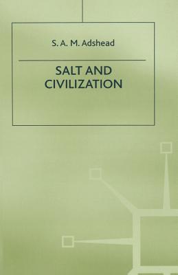 Salt and Civilization - Adshead, S A M