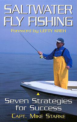 Saltwater Fly Fishing: Seven Strategies for Success - Starke, Mike, and Starke, Michael G, and Starke Mike