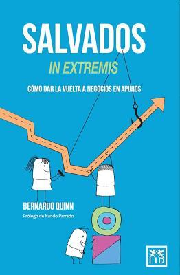 Salvados in Extremis: Como Dar La Vuelta a Negocios En Apuros - Quinn, Bernardo