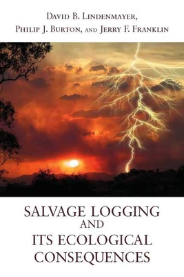 Salvage Logging and Its Ecological Consequences - Lindenmayer, David B