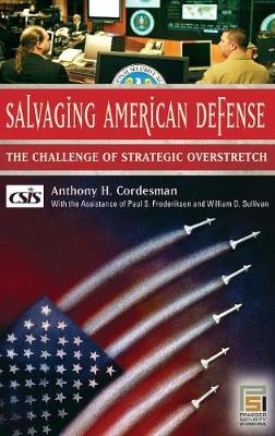 Salvaging American Defense: The Challenge of Strategic Overstretch - Cordesman, Anthony H