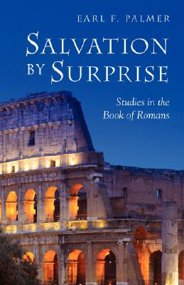 Salvation by Surprise: A Commentary on the Book of Romans - Palmer, Earl F