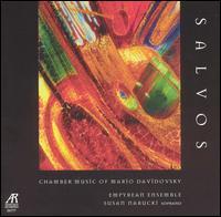 Salvos: Chamber Music of Mario Davidovsky - Ellen Ruth Rose (viola); Empyrean Ensemble; Susan Narucki (soprano); Terrie Baune (violin); Thalia Moore (cello);...