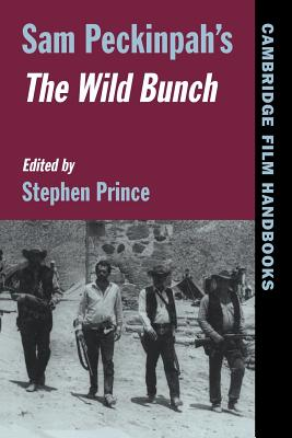 Sam Peckinpah's The Wild Bunch - Prince, Stephen (Editor), and Andrew, Horton (Series edited by)
