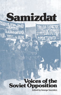 Samizdat: Voices of the Soviet Opposition - Saunders, George