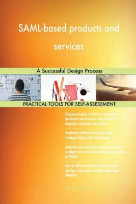 SAML-based products and services: A Successful Design Process - Blokdyk, Gerard
