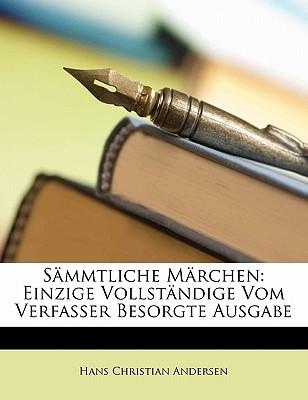 Sammtliche Marchen: Einzige Vollstandige Vom Verfasser Besorgte Ausgabe - Andersen, Hans Christian