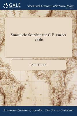 Sammtliche Schriften Von C. F. Van Der Velde - Velde, Carl