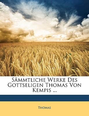 Sammtliche Werke Des Gottseligen Thomas Von Kempis ... Dritter Band - Thomas, Fr D Ric