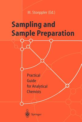 Sampling and Sample Preparation: Practical Guide for Analytical Chemists - Stoeppler, Markus (Editor)