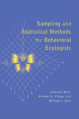 Sampling and Statistical Methods for Behavioral Ecologists - Bart, Jonathan, and Fligner, Michael A, and Notz, William I