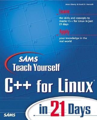 Sams Teach Yourself C++ for Linux in 21 Days - Liberty, Jesse, and Horvath, David B
