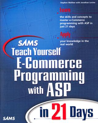 Sams Teach Yourself E-Commerce Programming with ASP in 21 Days - Walther, Stephen, and Banick, Steve, and Levine, Jonathan