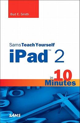 Sams Teach Yourself iPad 2 in 10 Minutes - Smith, Bud E.