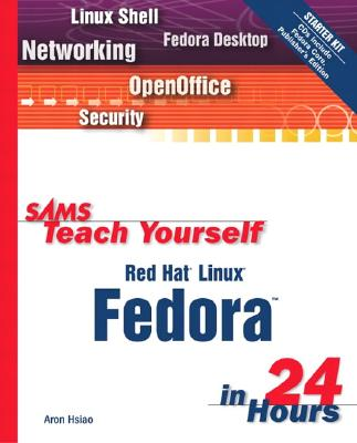 Sams Teach Yourself Red Hat Linux Fedora in 24 Hours - Hsiao, Aron
