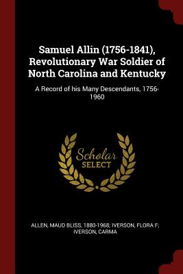 Samuel Allin (1756-1841), Revolutionary War Soldier of North Carolina and Kentucky: A Record of His Many Descendants, 1756-1960 - Allen, Maud Bliss 1880-1968 Iverson (Creator)