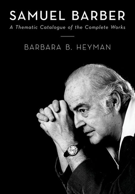 Samuel Barber: A Thematic Catalogue of the Complete Works - Heyman, Barbara