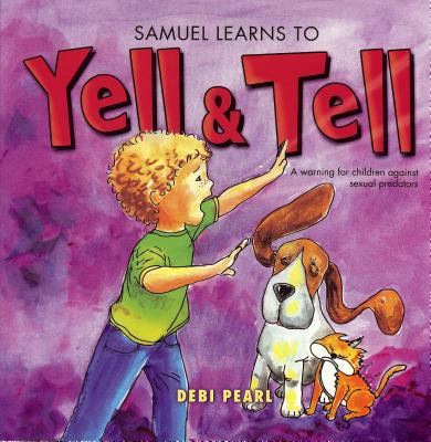 Samuel Learns to Yell & Tell: A Warning for Children Against Sexual Predators - Pearl, Debi