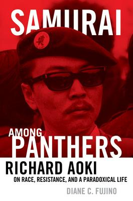 Samurai Among Panthers: Richard Aoki on Race, Resistance, and a Paradoxical Life - Fujino, Diane C