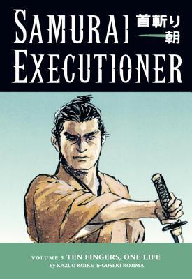 Samurai Executioner Volume 5: Ten Fingers, One Life - Koike, Kazuo