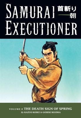 Samurai Executioner Volume 8: The Death Sign of Spring - Koike, Kazuo