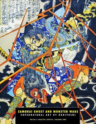 Samurai Ghost and Monster Wars: Supernatural Art by Kuniyoshi - Hunter, Jack (Editor)