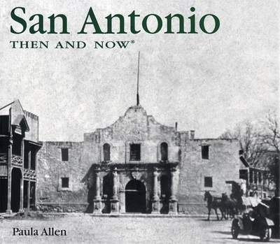 San Antonio Then and Now - Allen, Paula