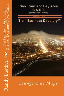 San Francisco Bart Train Business Directory Travel Guide: Orange Line Maps - Luethye, MR Randy
