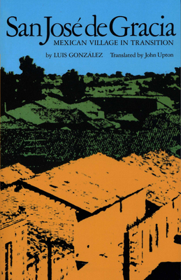 San Jose de Gracia: Mexican Village in Transition - Gonzalez, Luis E, and Upton, John (Translated by)