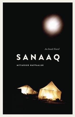 Sanaaq: An Inuit Novel - Nappaaluk, Mitiarjuk