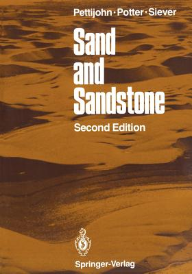 Sand and Sandstone - Pettijohn, F J, and Potter, Paul Edwin (Photographer), and Siever, Ray (Photographer)